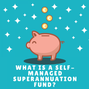 what-is-a-self-managed-superannuation-fund